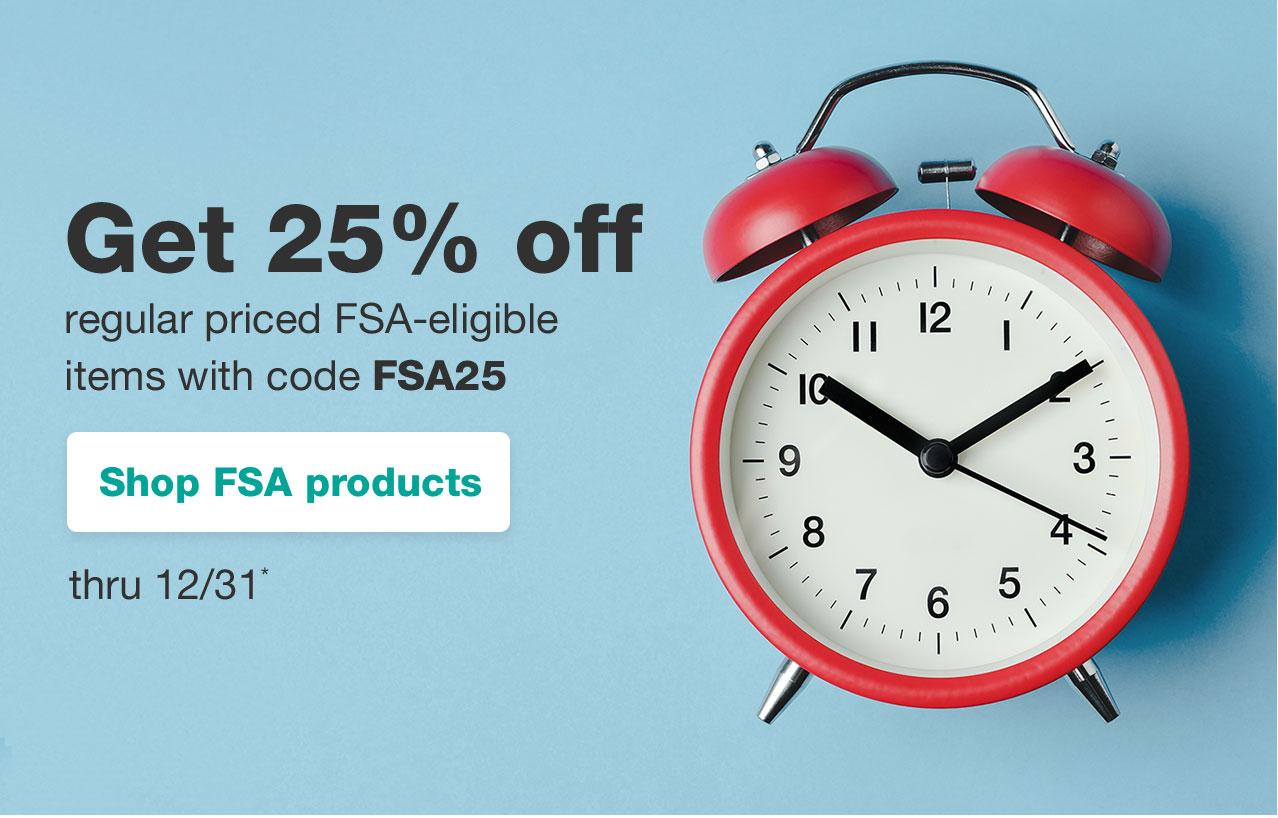Get 25% off regular priced FSA-eligible items with code FSA25 thru 12/31* Shop FSA products