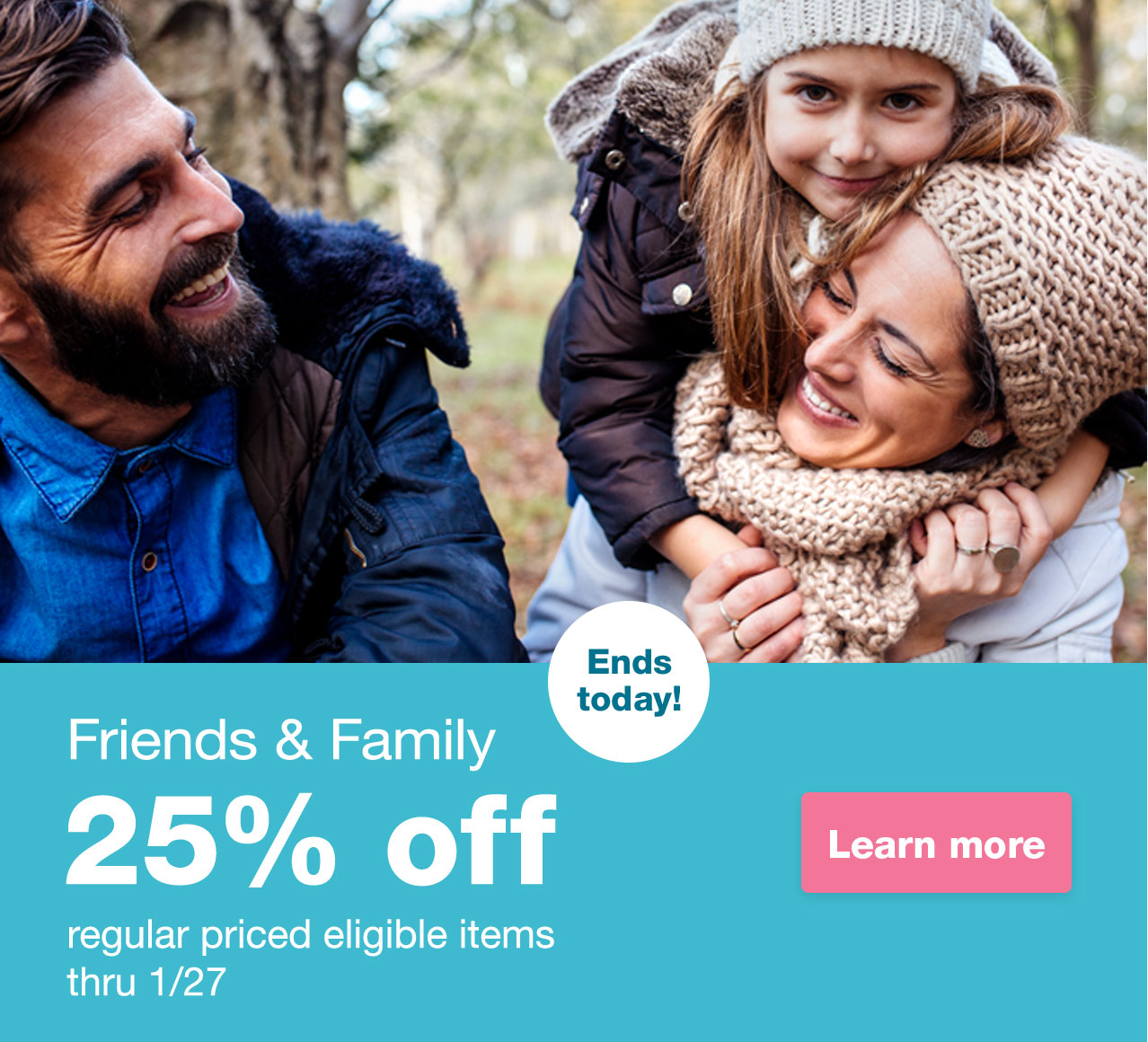 Friends & Family. 25% off one purchase thru 1/27. Get offer
