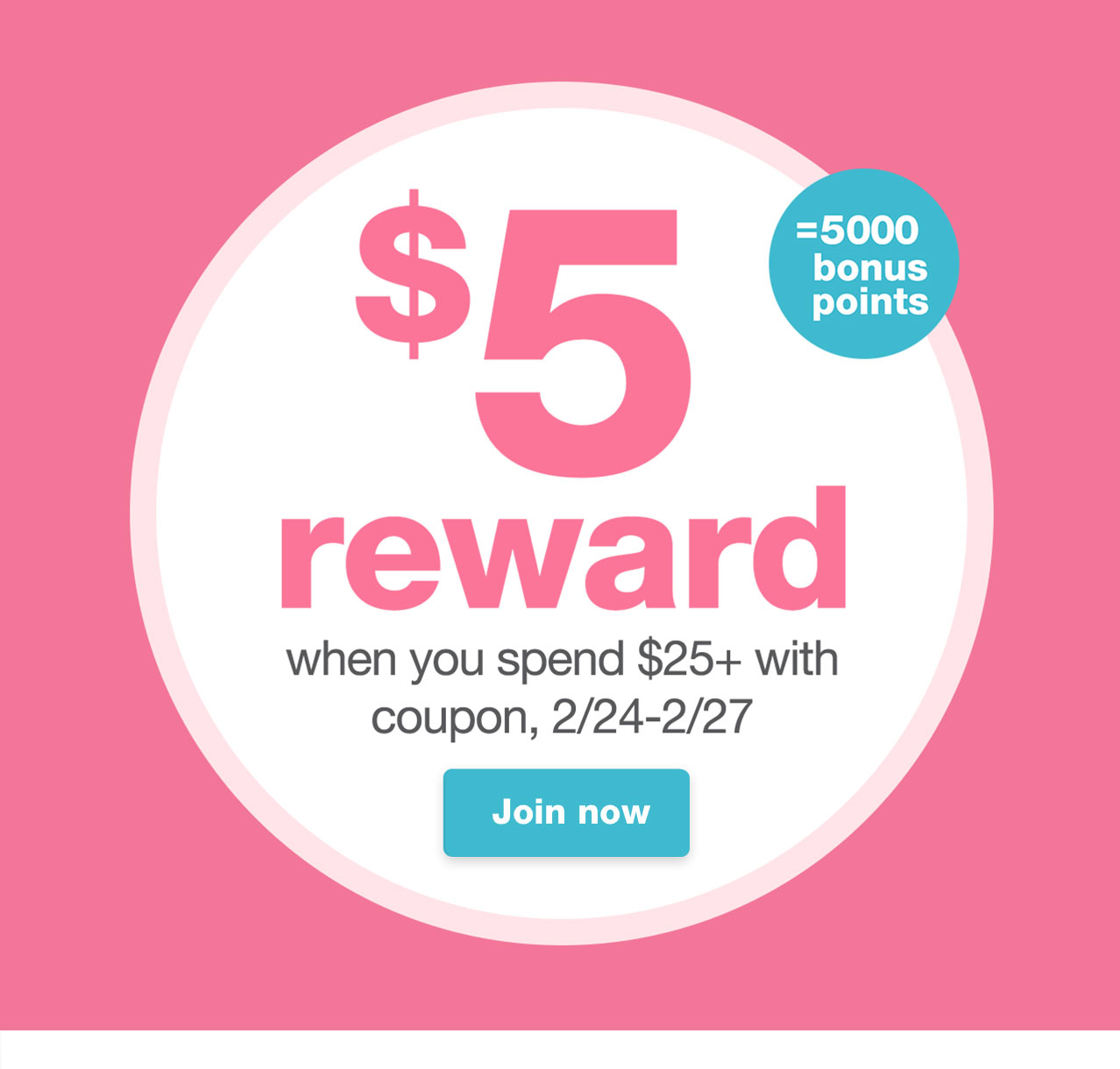 $5 reward (=5000 bonus points) when you spend $25+ with coupon, 2/24-2/27. Join now