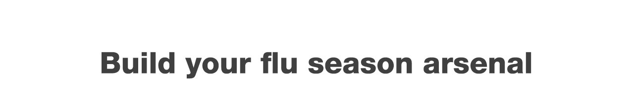 Build your flu season arsenal