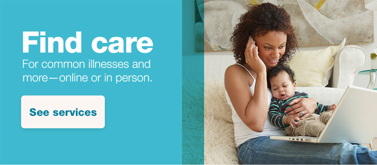 Find care For common illnesses and more - online or in person. See services