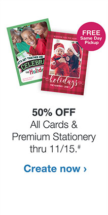 50% OFF All Cards & Premium Stationery thru 11/15.# Create now