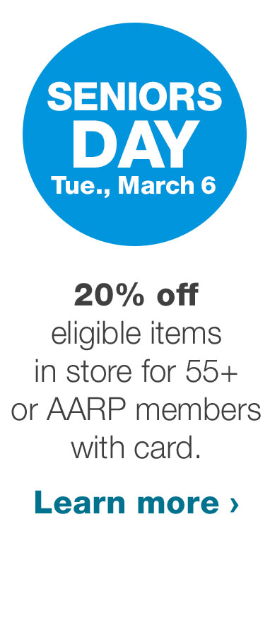 SENIORS DAY. Tue., March 6. 20% off eligible items in store for 55+ or AARP members with card. Learn more