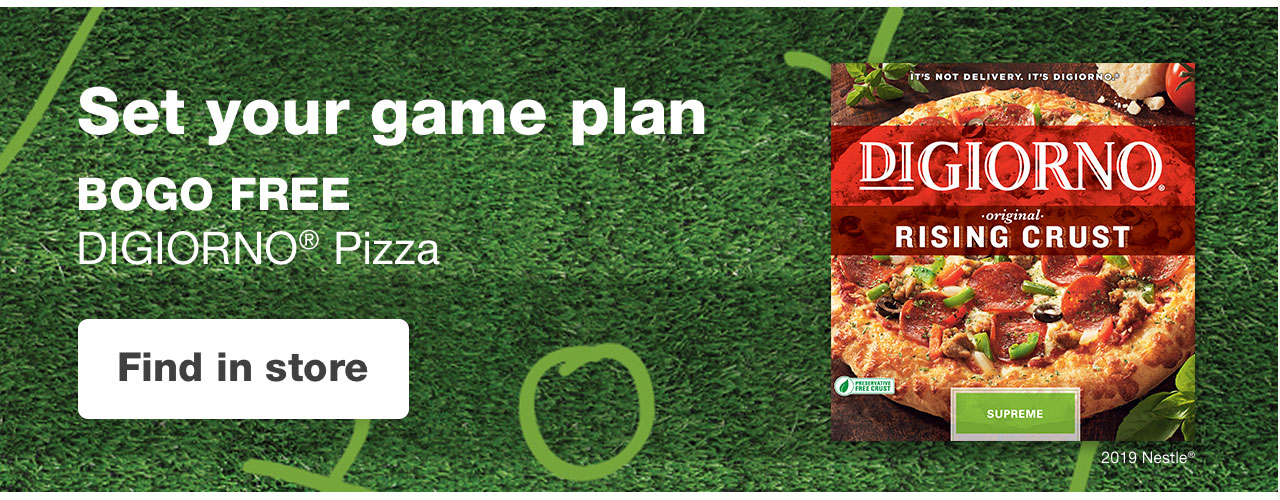 Set your game plan BOGO FREE DiGiorno Pizza. Find in store