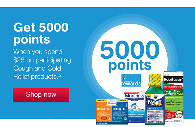 5000 Bonus Points. When you spend $25+ on participating Cough and Cold Relief products.Δ Shop now