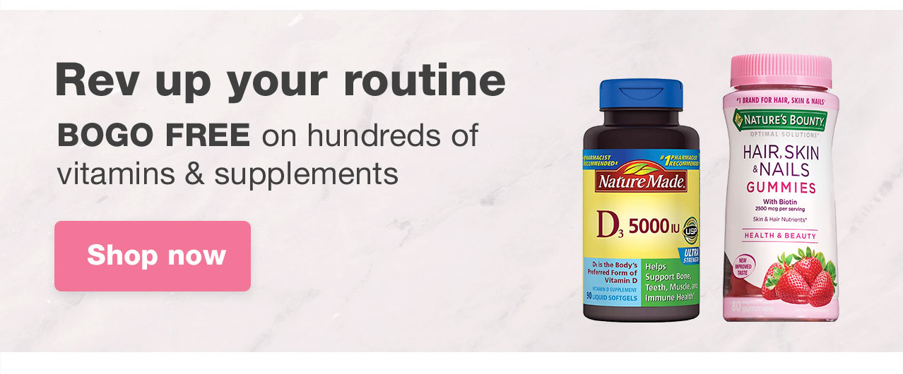 Rev up your routine. BOGO FREE on hundreds of vitamins & supplements. Shop now