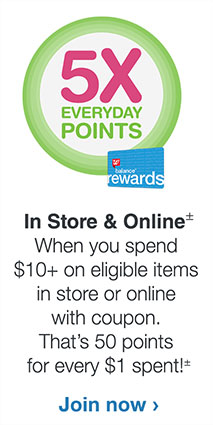 5X Everyday points When you spend $10+ on eligible items in store or online with coupon. That's 50 points for every $1 spent!± Join now
