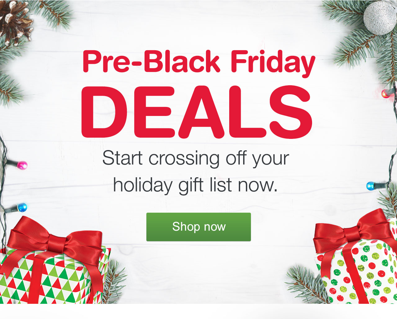 Pre-Black Friday Deals. Start crossing off your holiday gift list now.