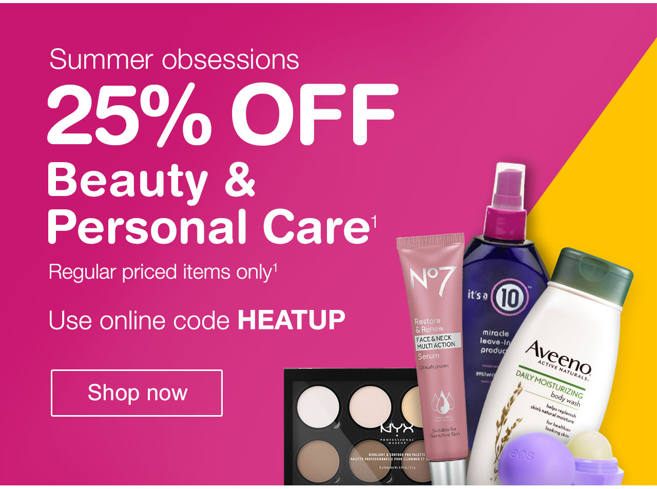 Summer obsessions. 25% OFF Beauty & Personal Care. Regular priced items only. Use online code HEATUP. Shop now.